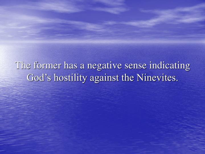 The former has a negative sense indicating God's hostility against the Ninevites.