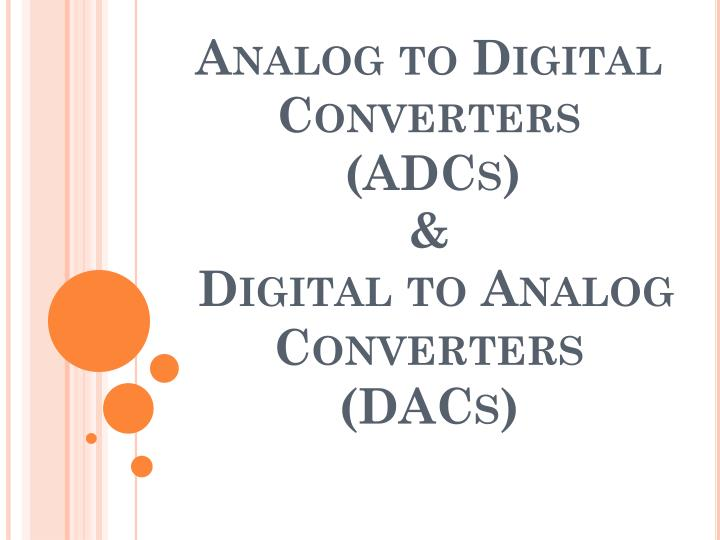 analog to digital converters adcs digital to analog converters dacs n.