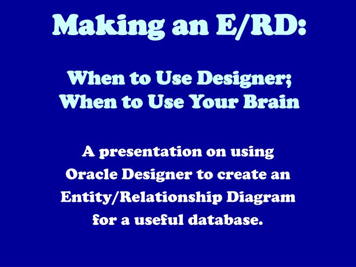 making an e rd when to use designer when to use your brain n.