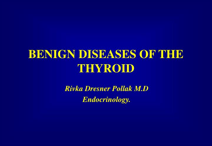 benign diseases of the thyroid n.