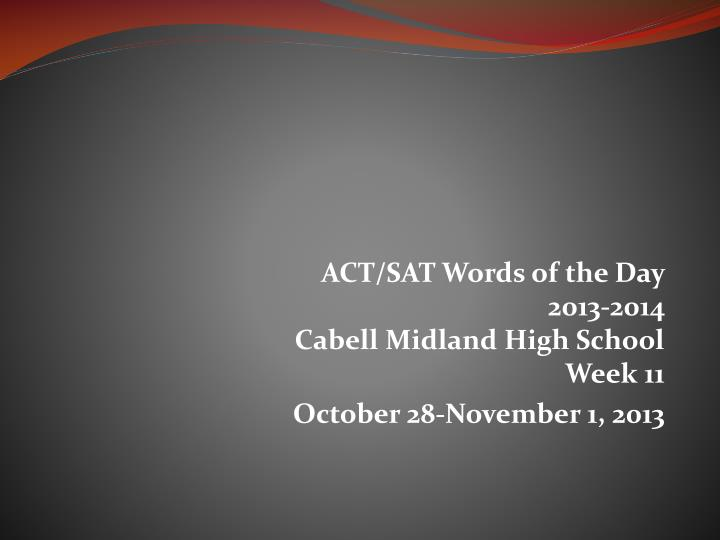 PPT - ACT/SAT Words of the Day 2013-2014 Cabell Midland High