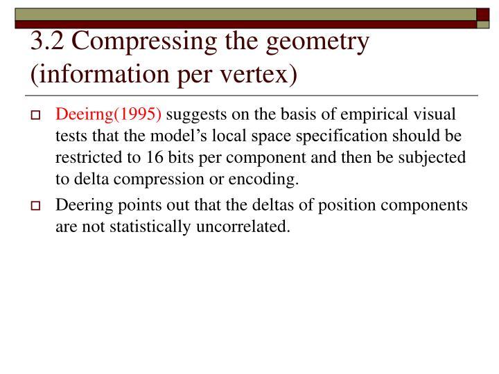 3.2 Compressing the geometry (information per vertex)