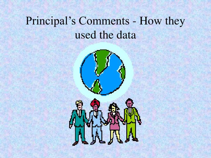 Principal s comments how they used the data