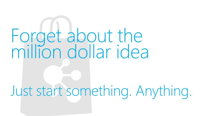 Forget about the million dollar idea