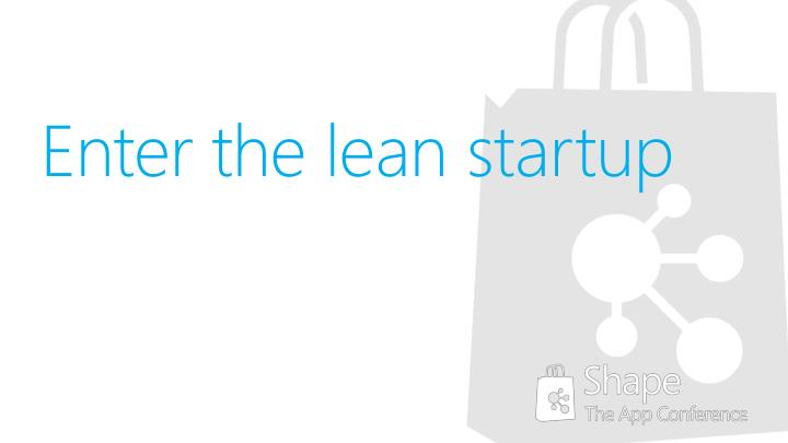 Enter the lean startup