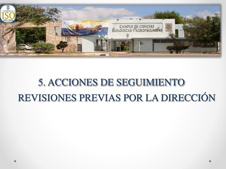5. ACCIONES DE SEGUIMIENTO     REVISIONES PREVIAS POR LA DIRECCIÓN