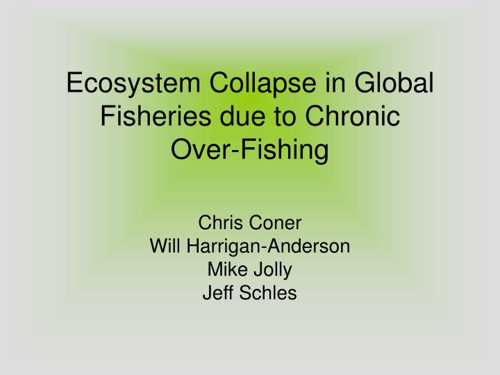 ecosystem collapse in global fisheries due to chronic over fishing n.
