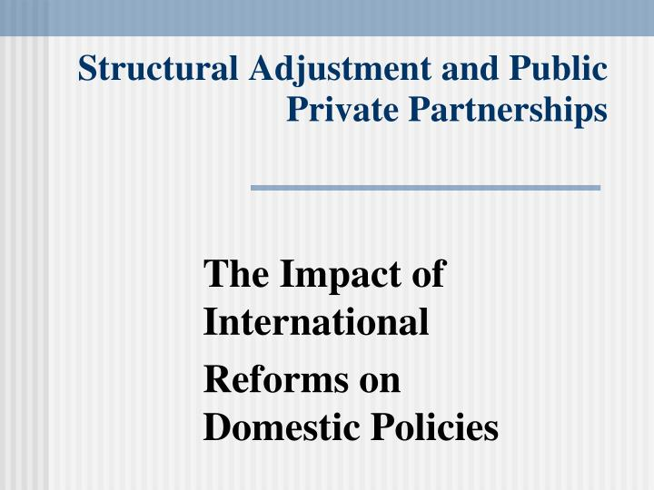 the uses of the structural adjustment programs Structural adjustment loans and sectoral adjustment loans, commonly referred to as structural adjustment programmes (saps) they had far reaching effects on develop- ments in africa and will be the focus of this paper.