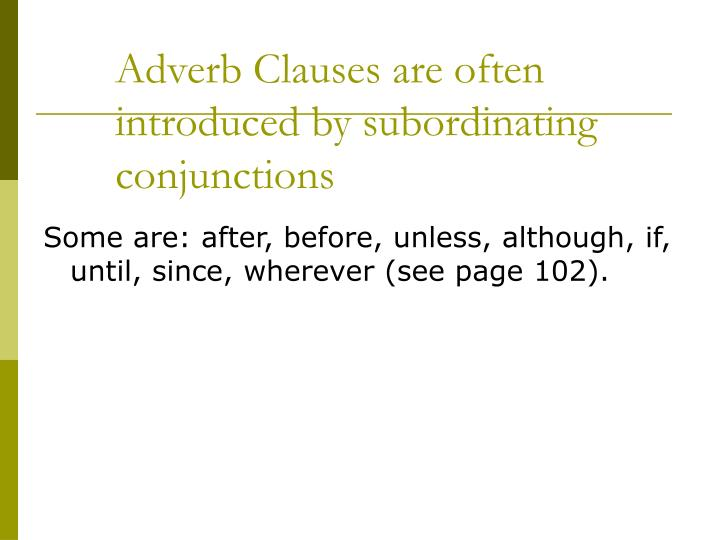 Adverb Clauses are often 	introduced by subordinating 	conjunctions