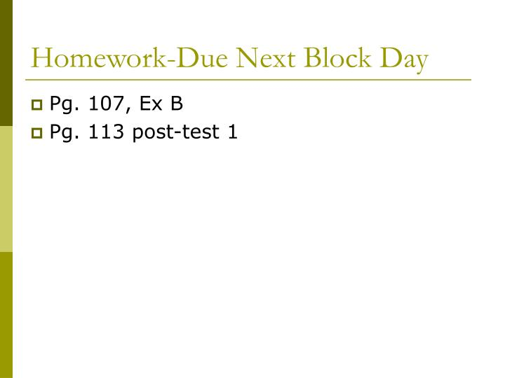 Homework-Due Next Block Day