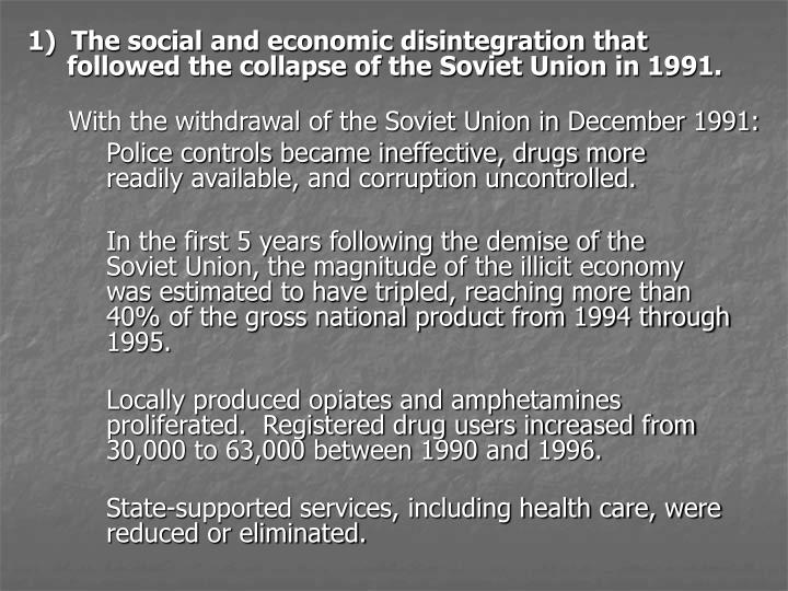 1)  The social and economic disintegration that followed the collapse of the Soviet Union in 1991.