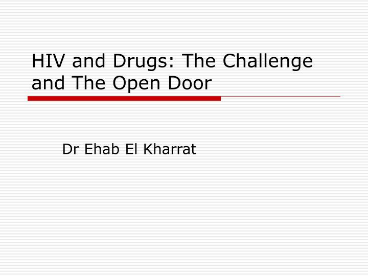 hiv and drugs the challenge and the open door n.