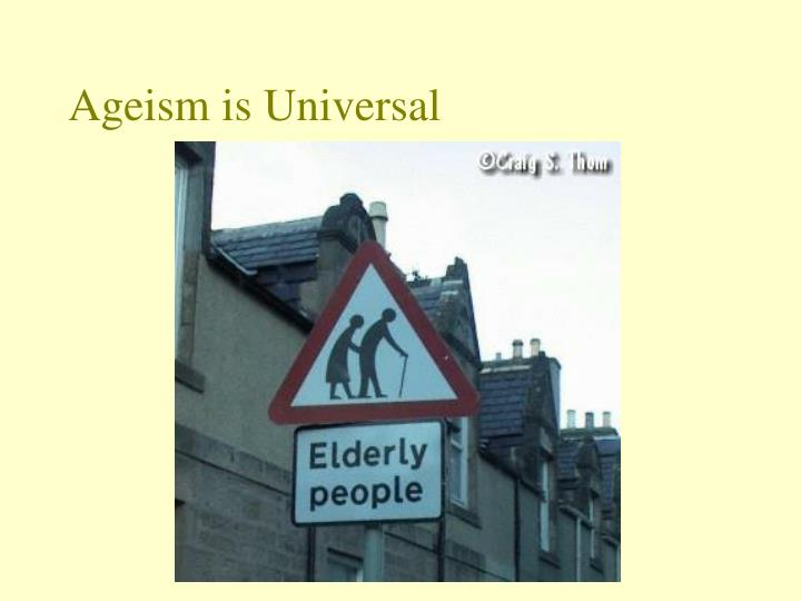 Ageism is Universal