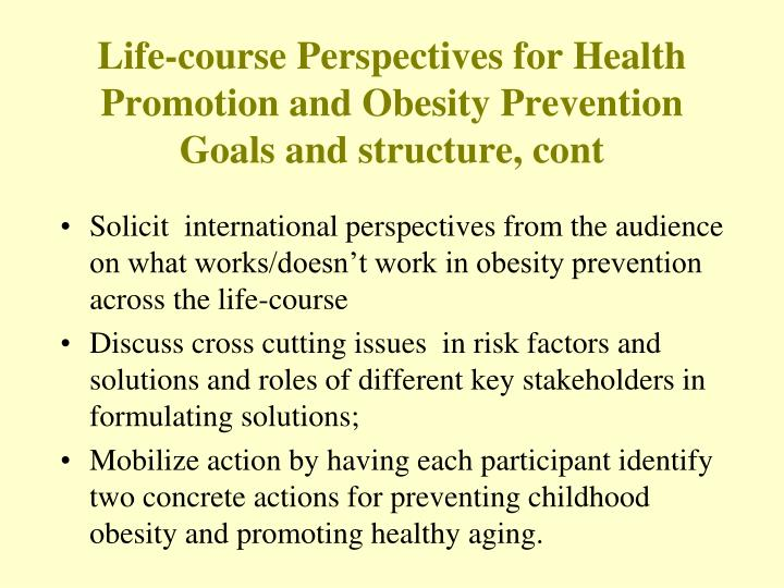 Life course perspectives for health promotion and obesity prevention goals and structure cont