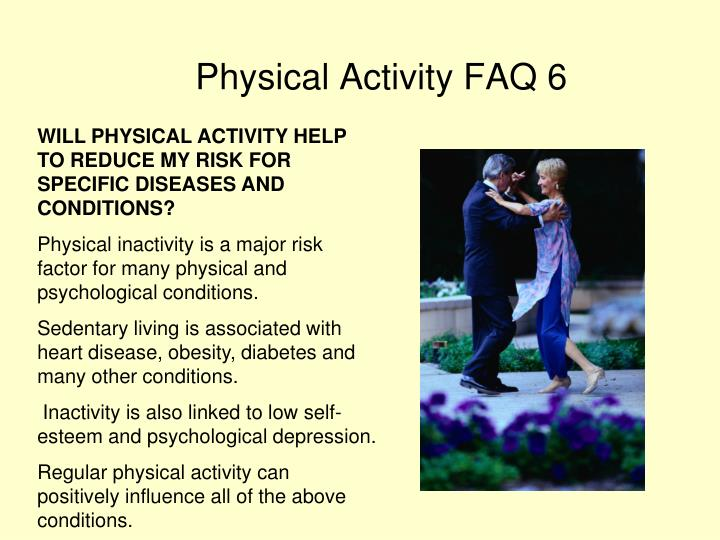 WILL PHYSICAL ACTIVITY HELP TO REDUCE MY RISK FOR SPECIFIC DISEASES AND CONDITIONS?
