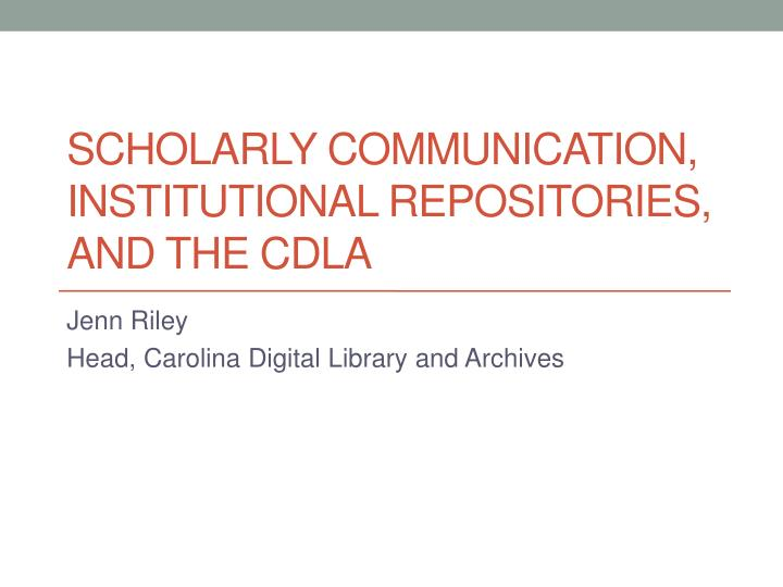scholarly communication institutional repositories and the cdla n.