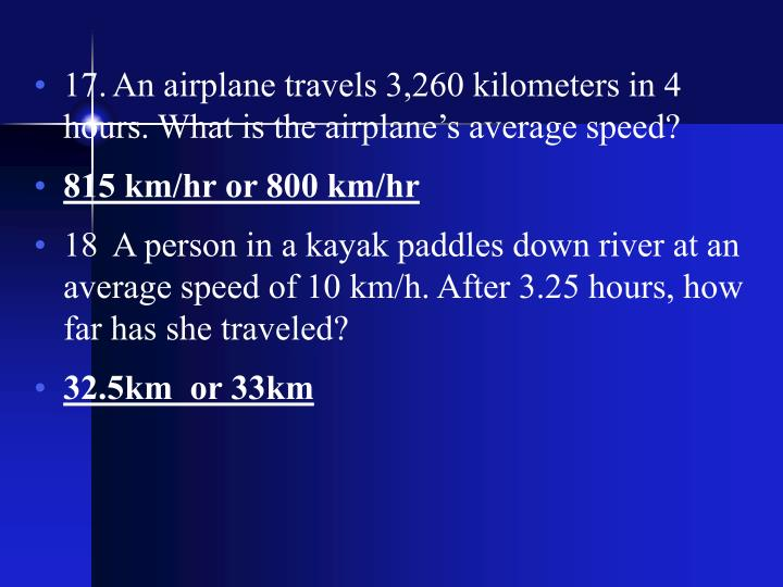 17.	An airplane travels 3,260 kilometers in 4 hours. What is the airplane's average speed?