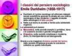 i classici del pensiero sociologico emile durkheim 1858 1917