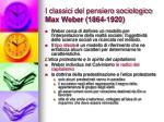 i classici del pensiero sociologico max weber 1864 1920