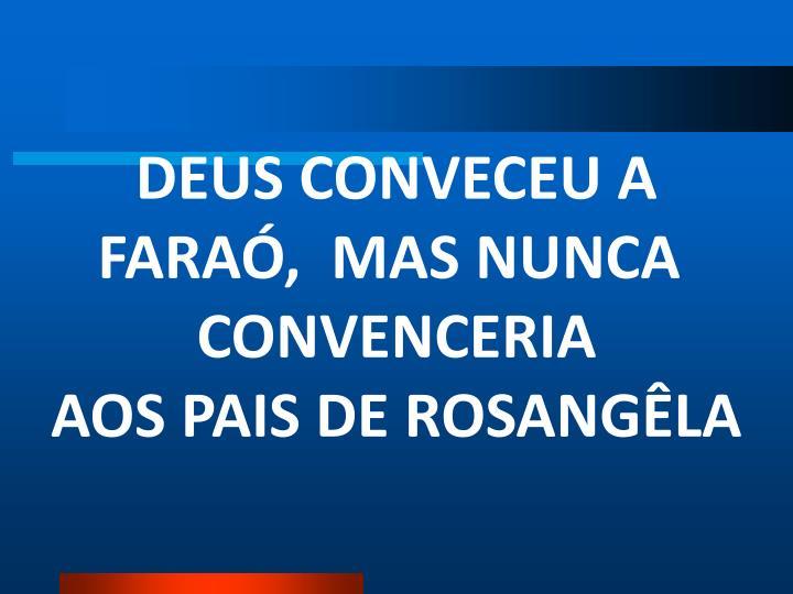 DEUS CONVECEU A