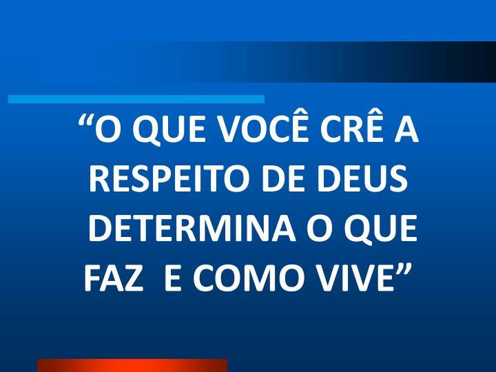 """""""O QUE VOCÊ CRÊ A RESPEITO DE DEUS"""