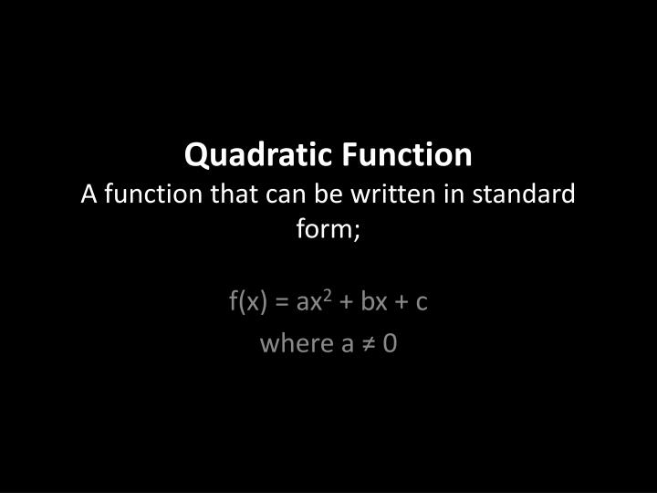 Ppt Quadratic Function A Function That Can Be Written In Standard