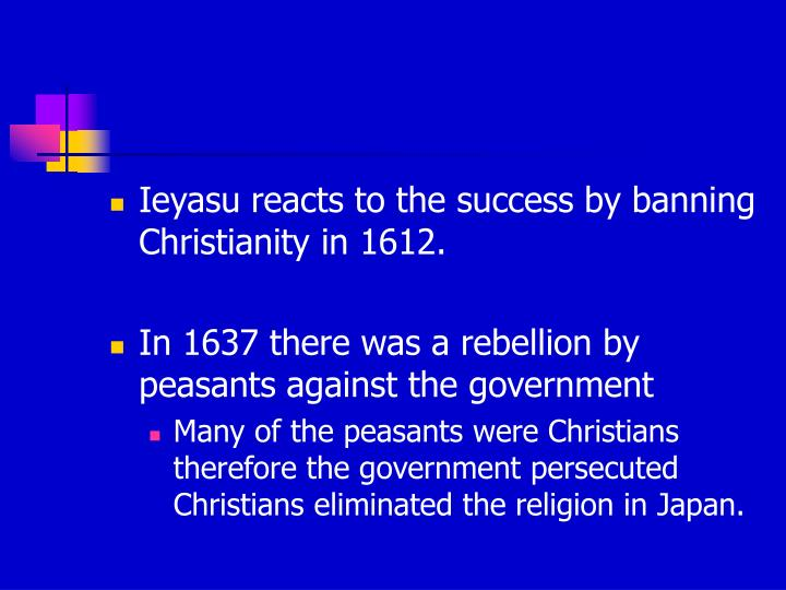 Ieyasu reacts to the success by banning Christianity in 1612.
