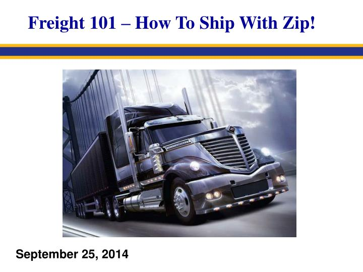 Freight 101 – How To Ship With Zip!