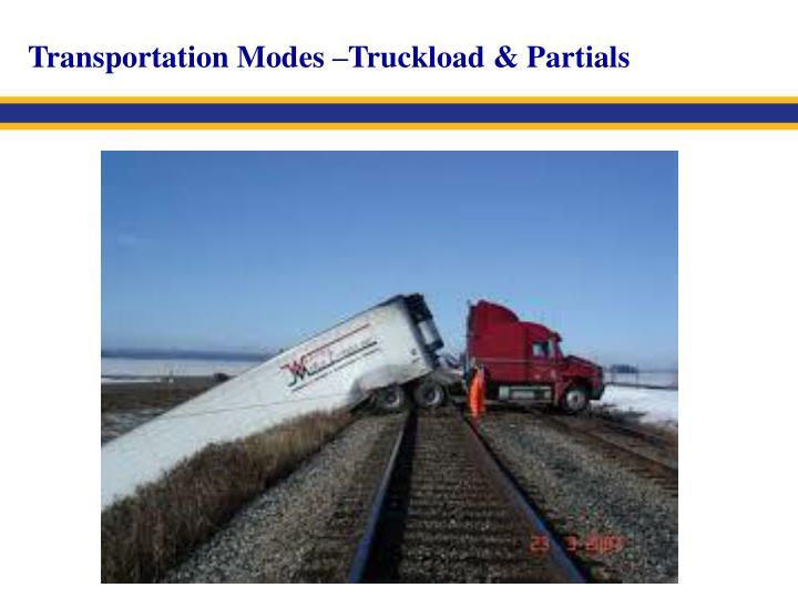 Transportation Modes –Truckload & Partials