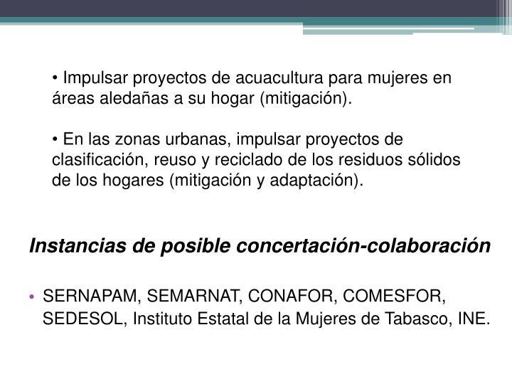 Impulsar proyectos de acuacultura para mujeres en áreas aledañas a su hogar (mitigación).