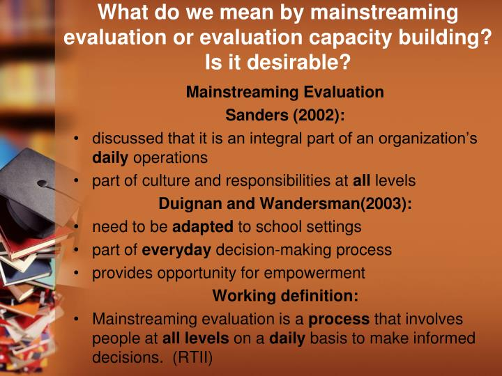 What do we mean by mainstreaming evaluation or evaluation capacity building?  Is it desirable?
