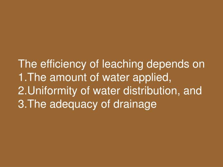 The efficiency of leaching depends on