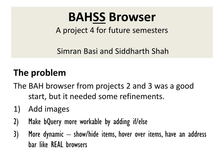 bah ss browser a project 4 for future semesters simran basi and siddharth shah n.