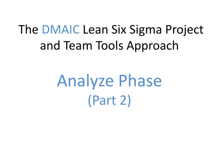 the dmaic lean six sigma project and team tools approach analyze phase part 2 n.