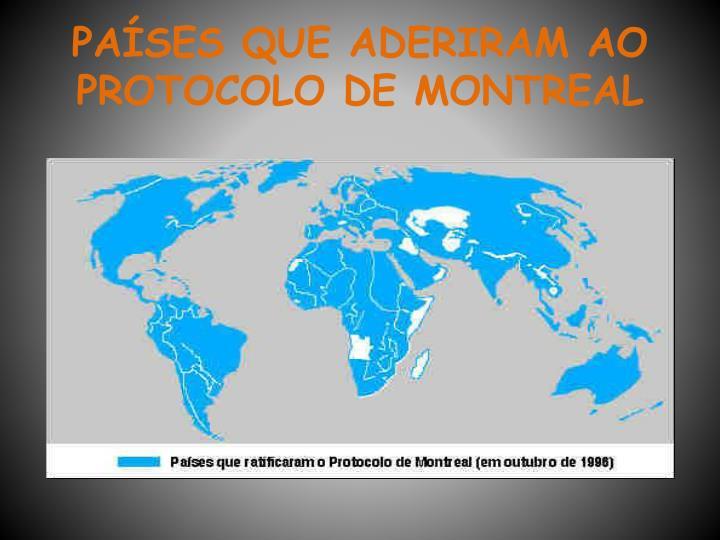 PAÍSES QUE ADERIRAM AO PROTOCOLO DE MONTREAL