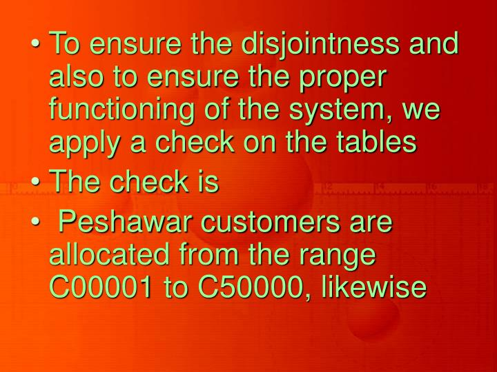 To ensure the disjointness and also to ensure the proper functioning of the system, we apply a check on the tables