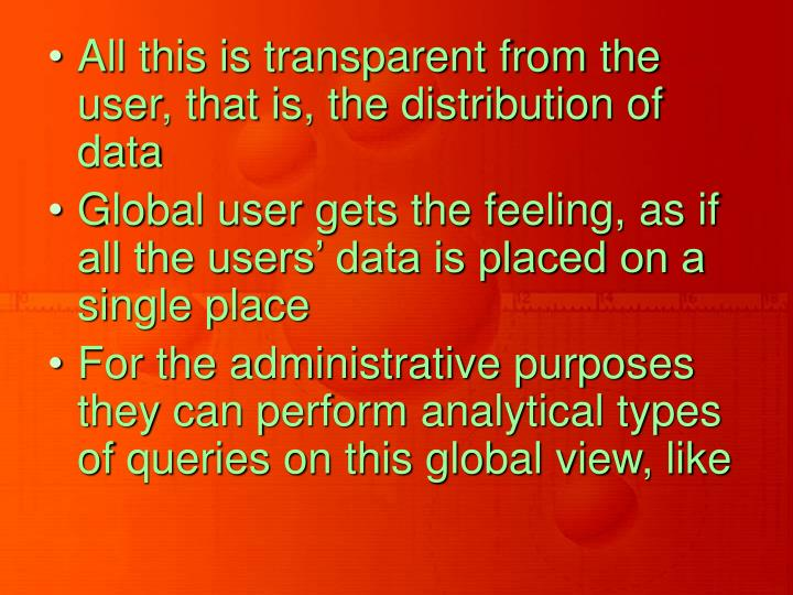 All this is transparent from the user, that is, the distribution of data