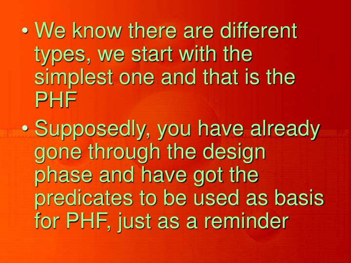 We know there are different types, we start with the simplest one and that is the PHF