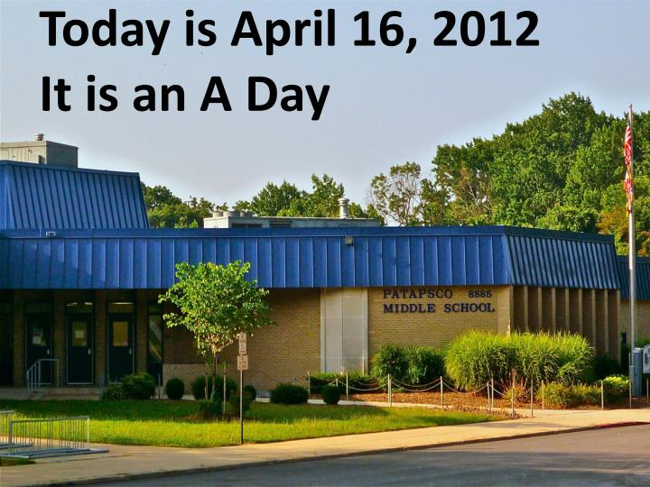 today is april 16 2012 it is an a day n.