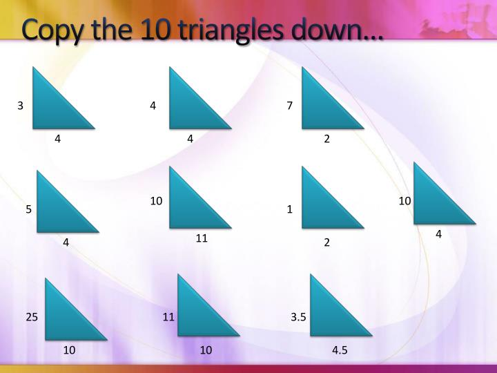 Copy the 10 triangles down…