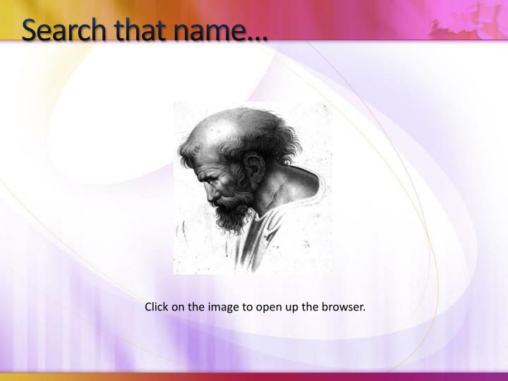 Search that name…