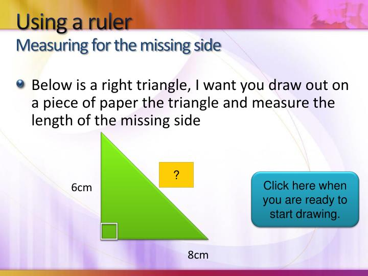 Using a ruler measuring for the missing side