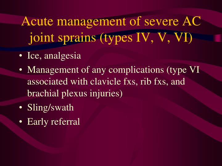Acute management of severe AC joint sprains (types IV, V, VI)