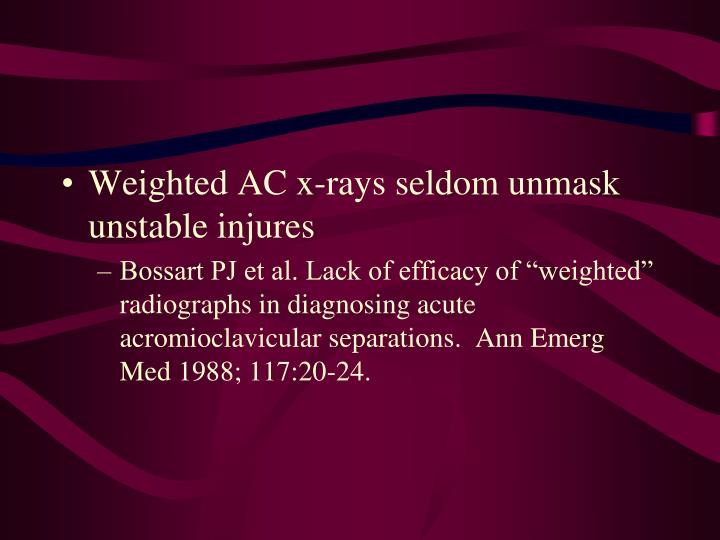 Weighted AC x-rays seldom unmask unstable injures