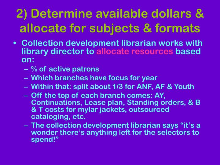 2) Determine available dollars & allocate for subjects & formats