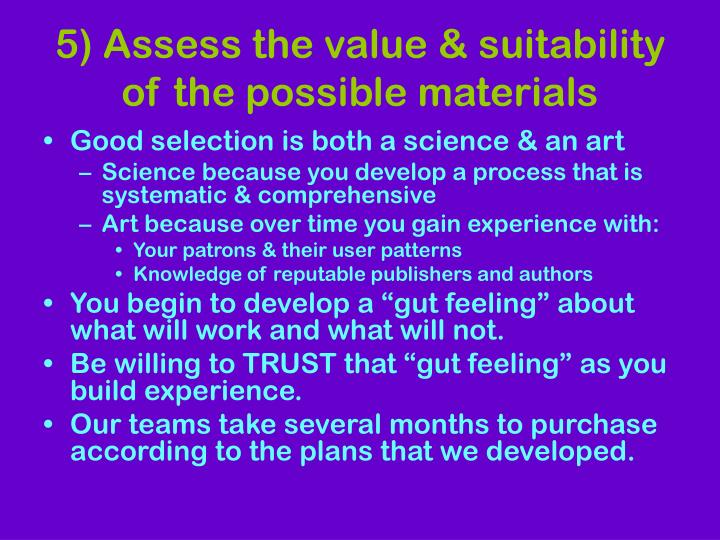 5) Assess the value & suitability of the possible materials