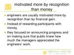 motivated more by recognition than money
