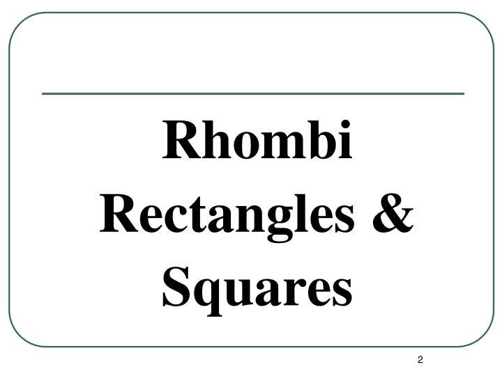 Rhombi rectangles squares