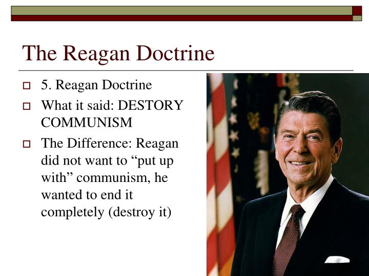 the pros and cons on the reagan doctrine and its effects on communism and the cold war Advantages and disadvantages of the truman doctrine essays then russia started spreading communism cold war  describing the effects of this diplomatic.