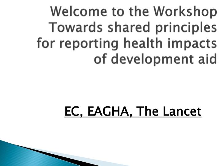 welcome to the workshop towards shared principles for reporting health impacts of development aid n.